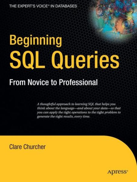 Epub books collection free download Beginning SQL Queries: From Novice to Professional (English literature) iBook 9781590599433 by Clare Churcher