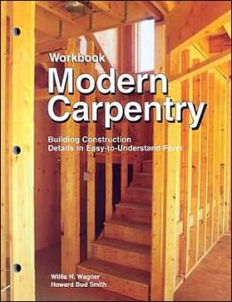 Modern Carpentry: Building Construction Details in Easy-to-Understand Form