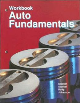 Auto Fundamentals: How and Why of the Design, Construction, and Operation of Automobiles, Applicable to All Makes and Models