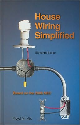 House Wiring Simplified: Based on the 2008 Nec