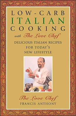 Low-Carb Italian Cooking with the Love Chef: Delicious Italian Recipes for Today's New Lifestyle