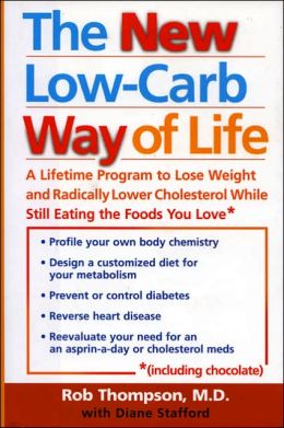 New Low Carb Way of Life: A Lifetime Program to Lose Wight and Radically Lower Cholesterol While Still Eating the Foods You Love (Including Chocolate)