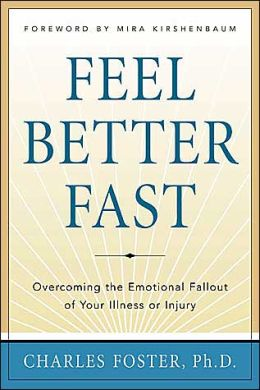 Feel Better Fast: Overcoming the Emotional Fallout of Your Illness or Injury