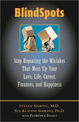 Blindspots: Stop Repeating Mistakes That Mess up Your Love Life, Career, Finances, Marriage, and Happiness