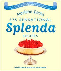 Marlene Koch's Sensational Splenda: Over 375 Recipes Low in Sugar, Fat, and Calories