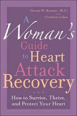 Woman's Guide to Heart Attack Recovery: How to Survive, Thrive, and Protect Your Heart