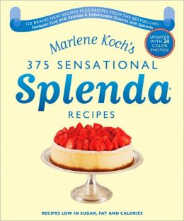 Marlene Koch's 375 Sensational Splenda Recipes: Recipes Low in Sugar, Fat and Calories