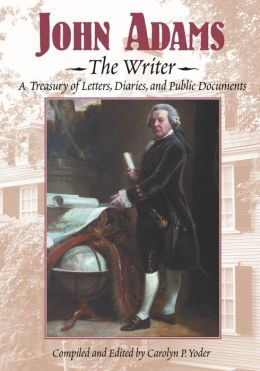 John Adams, The Writer: A Treasury of Letters, Diaries, and Public Documents