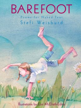 Barefoot: Poems for Naked Feet Stefi Weisburd and Lori McElrath-Eslick
