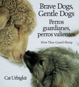 Brave Dogs,Gentle Dogs: How They Guard Sheep (Perros guardianes, Perros valientes)