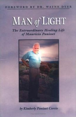 Man of Light: The Extraordinary Healing Life of Mauricio Panisse