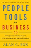 Book Cover Image. Title: People Tools for Business:  50 Strategies for Building Success, Creating Wealth, and Finding Happiness, Author: Alan C. Fox