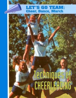 Techniques of Cheerleading (Let's Go Team--Cheer, Dance, March)