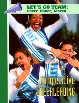 Competitive Cheerleading (Let's Go Team--Cheer, Dance, March Series)