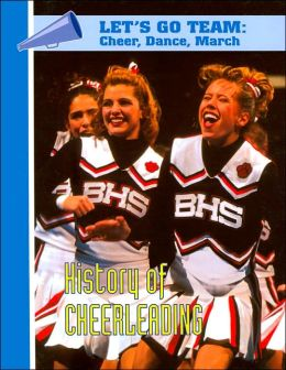 History of Cheerleading (Let's Go Team--Cheer, Dance, March Series)