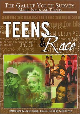 Teens and Race (Gallup Youth Survey, Major Issues and Trends Series)