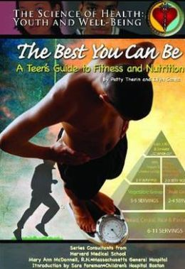 The Best You Can Be: A Teen's Guide to Fitness and Nutrition