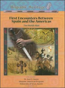 First Encounters Between Spain and the Americas: Two Worlds Meet