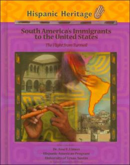South America's Immigrants to the United States: The Flight from Turmoil (Hispanic Heritage Series)