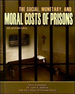 Social, Monetary, and Moral Costs of Prisons