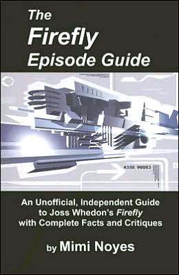 The Firefly Episode Guide: An Unofficial, Independent Guide with Critiques