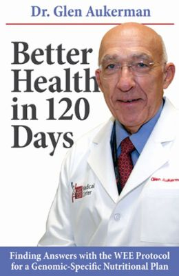 Better Health in 120 Days: Finding Answers with the Wee Protocol for a Genomic-Specific Nutritional Plan