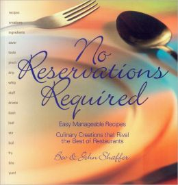 No Reservations Required: Easy Manageble Recipes Culinary Creations that Rival the Best of Restaurants