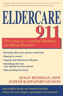 Eldercare 911: The Caregiver's Complete Handbook for Making Decisions