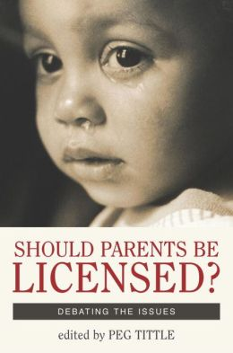 Should Parents Be Licensed?: Debating the Issues