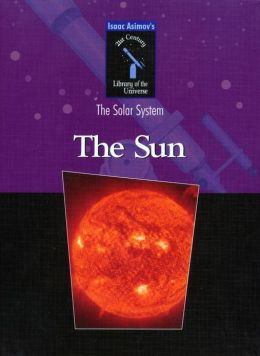 The Sun (Isaac Asimov's 21st Century Library of the Universe)