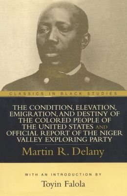The Condition, Elevation, Emigration, and Destiny of the Colored People of the United States and Official Report of the Niger Valley Exploring Party