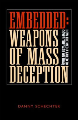 Embedded: Weapons of Mass Deception: How the Media Failed to Cover the War on Iraq