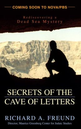 Secrets of the Cave of Letters: Rediscovering a Dead Sea Mystery