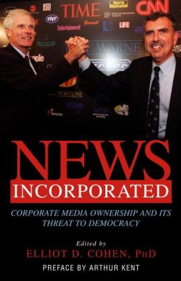 News Incorporated: Corporate Media Ownership and its Threat to Democracy