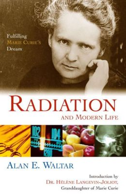 Radiation and Modern Life: Marie Curie's Dream Fulfilled