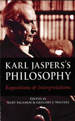 Karl Jasper's Philosophy: Karl Jaspers's Philosophy: Exposition and Interpretations