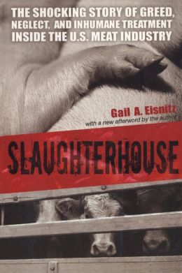 Slaughterhouse: The Shocking Story of Greed, Neglect, and Inhumane Treatment Inside the U. S. Meat Industry