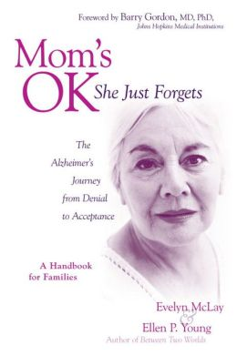 Mom's Ok, She Just Forgets: The Alzheimer's Journey from Denial to Acceptance
