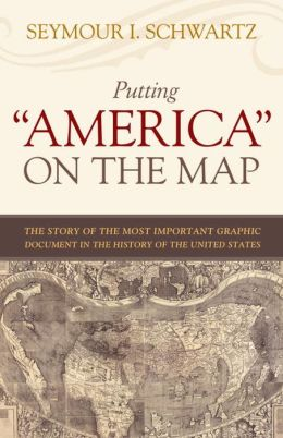 Putting America on the Map: The Story of the Most Important Graphic Document in the History of the United States
