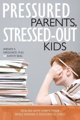 Pressured Parents, Stressed-Out Kids: Dealing with Competition While Raising a Successful Child
