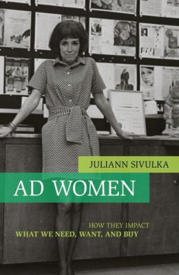 Ad Women: How They Impact What We Need, Want, and Buy