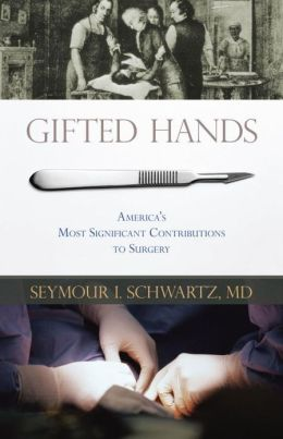 Gifted Hands: America's Most Significant Contributions to Surgery