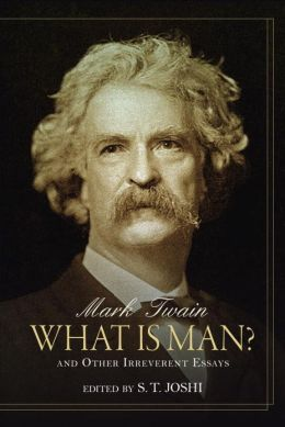 What Is Man?: And Other Irreverent Essays
