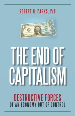 The End of Capitalism: Destructive Forces of an Economy out of Control