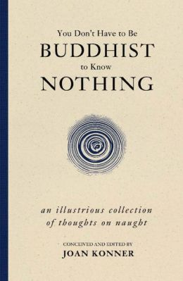 You Don't Have to Be Buddhist to Know Nothing: An Illustrious Collection of Thoughts on Naught