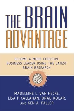 The Brain Advantage: Become a More Effective Business Leader Using the Latest Brain Research
