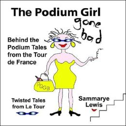 The Podium Girl Gone Bad - Behind The Podium Tales From The Tour De France