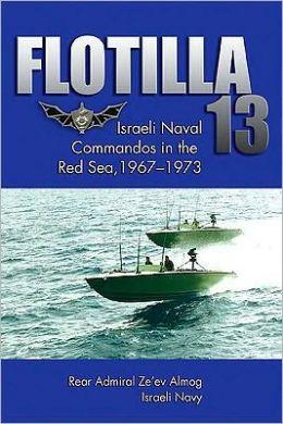 Flotilla 13: Israeli Naval Commandos in the Red Sea, 1967-1973