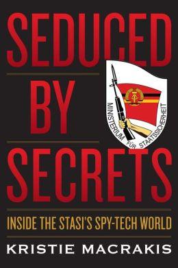Seduced by Secrets: Inside the Stasi's Spy-Tech World
