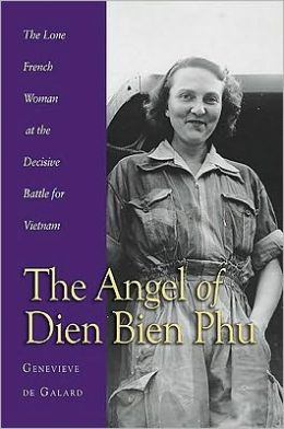Angel of Dien Bien Phu: The Lone French Woman at the Decisive Battle for Vietnam